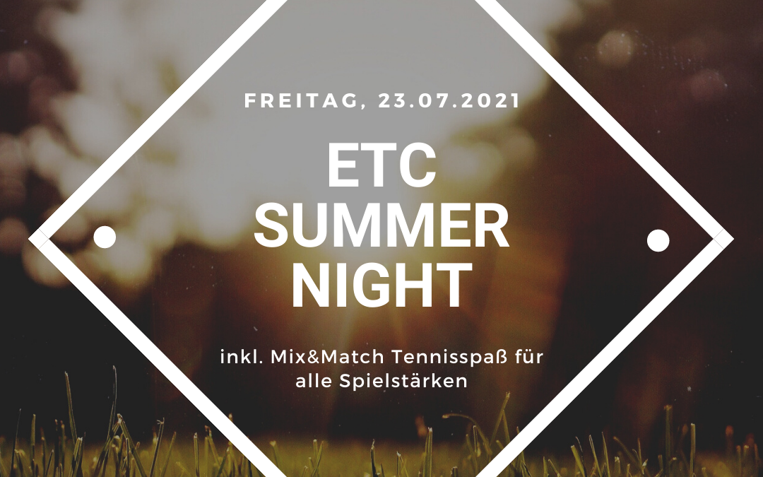 ETC Summer Night mit Mix&Match Tennisspaß am 23. Juli